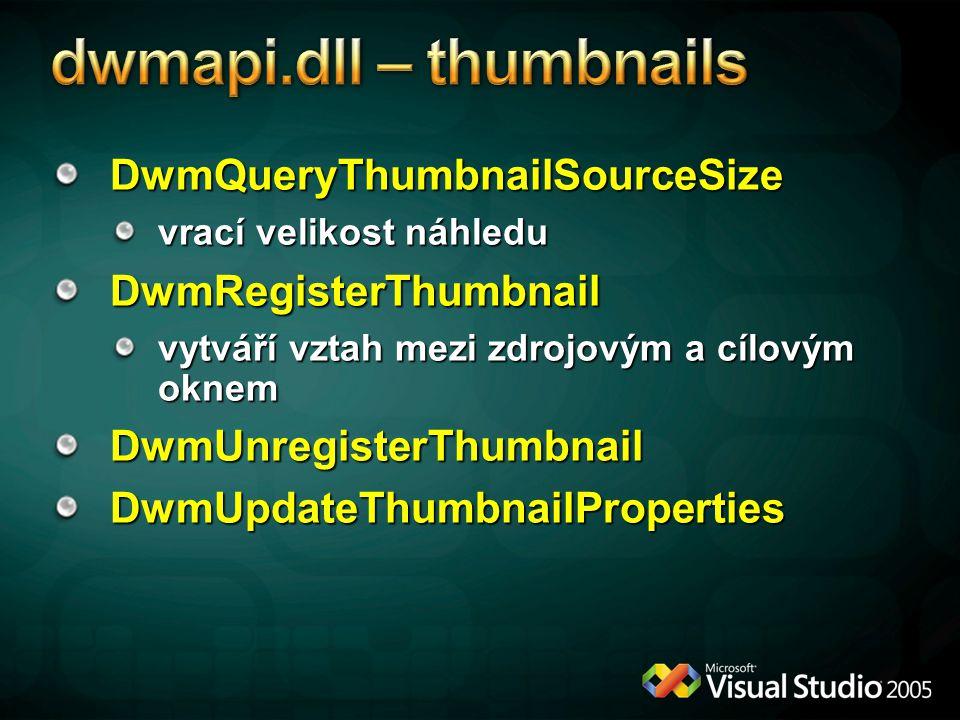 DwmQueryThumbnailSourceSize vrací velikost náhledu DwmRegisterThumbnail vytváří vztah mezi zdrojovým a cílovým oknem DwmUnregisterThumbnail DwmUpdateThumbnailProperties