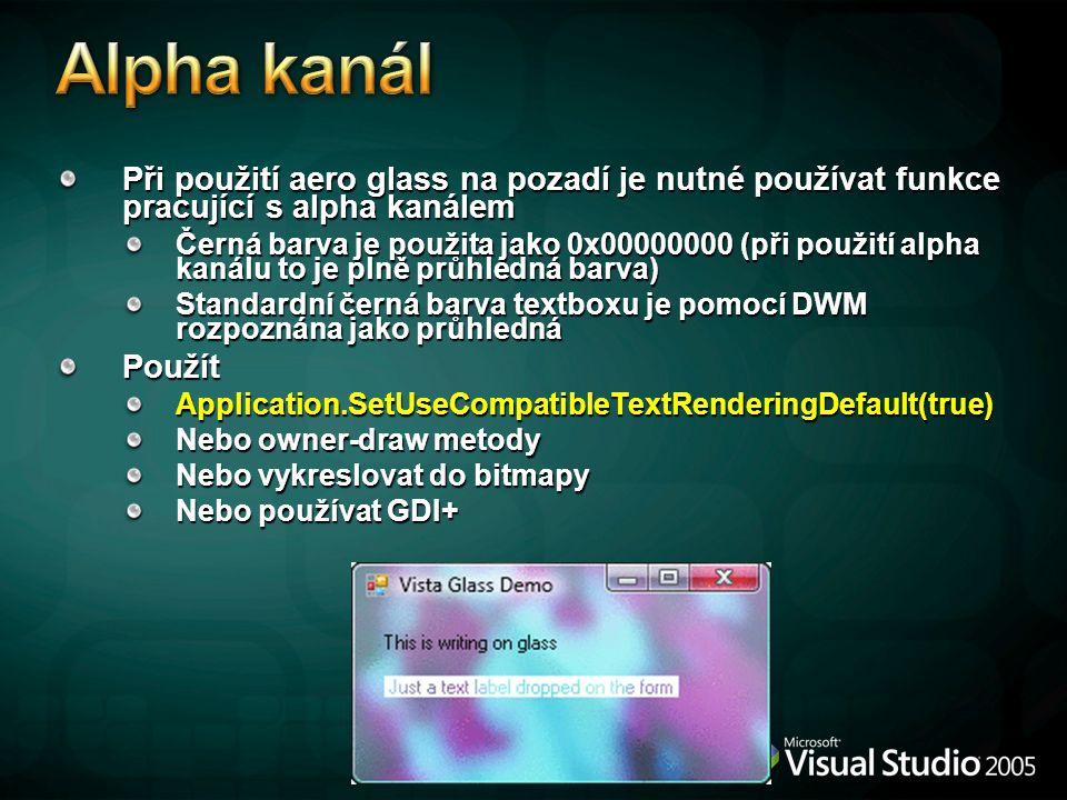 Při použití aero glass na pozadí je nutné používat funkce pracující s alpha kanálem Černá barva je použita jako 0x00000000 (při použití alpha kanálu to je plně průhledná barva) Standardní černá barva textboxu je pomocí DWM rozpoznána jako průhledná PoužítApplication.SetUseCompatibleTextRenderingDefault(true) Nebo owner-draw metody Nebo vykreslovat do bitmapy Nebo používat GDI+