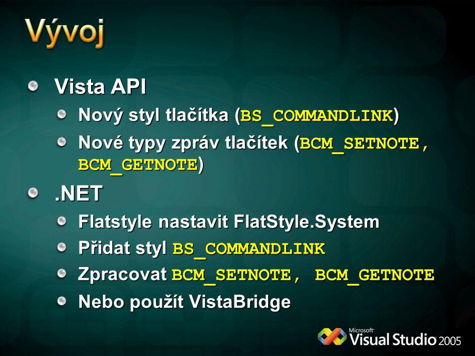Vista API Nový styl tlačítka ( BS_COMMANDLINK ) Nové typy zpráv tlačítek ( BCM_SETNOTE, BCM_GETNOTE ).NET Flatstyle nastavit FlatStyle.System Přidat styl BS_COMMANDLINK Zpracovat BCM_SETNOTE, BCM_GETNOTE Nebo použít VistaBridge