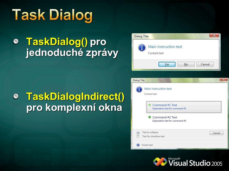 TaskDialog() pro jednoduché zprávy TaskDialogIndirect() pro komplexní okna