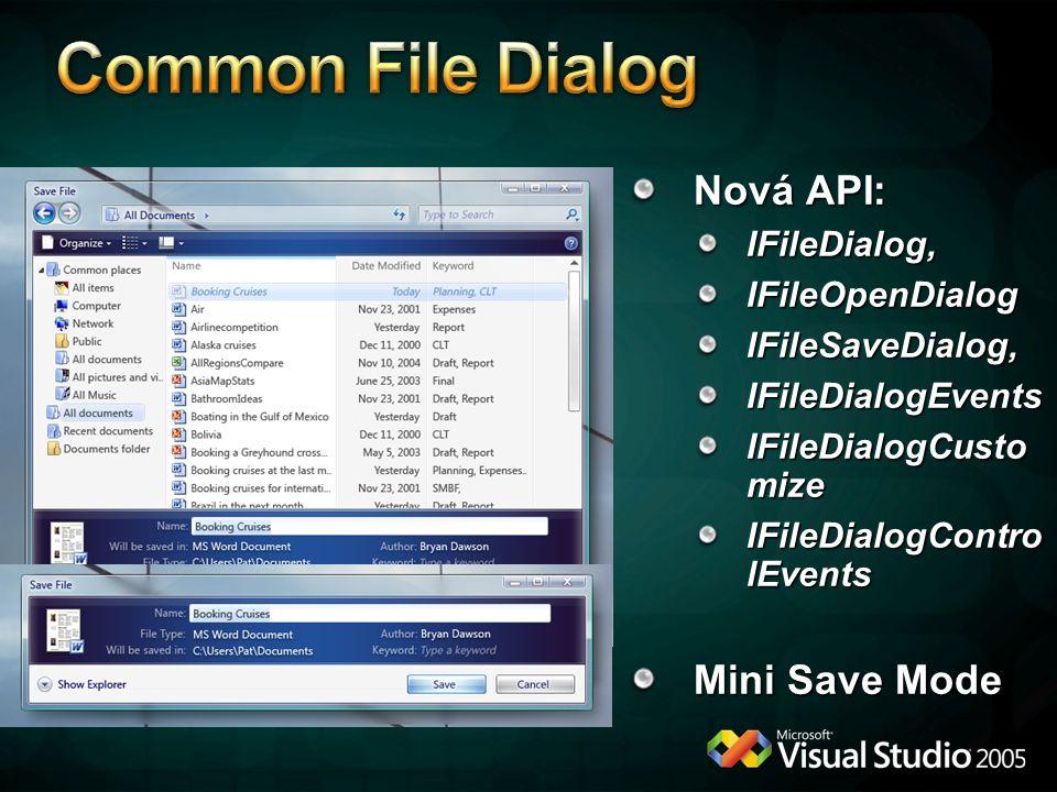Nová API: IFileDialog,IFileOpenDialogIFileSaveDialog,IFileDialogEvents IFileDialogCusto mize IFileDialogContro lEvents Mini Save Mode
