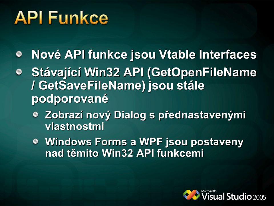 Nové API funkce jsou Vtable Interfaces Stávající Win32 API (GetOpenFileName / GetSaveFileName) jsou stále podporované Zobrazí nový Dialog s přednastavenými vlastnostmi Windows Forms a WPF jsou postaveny nad těmito Win32 API funkcemi
