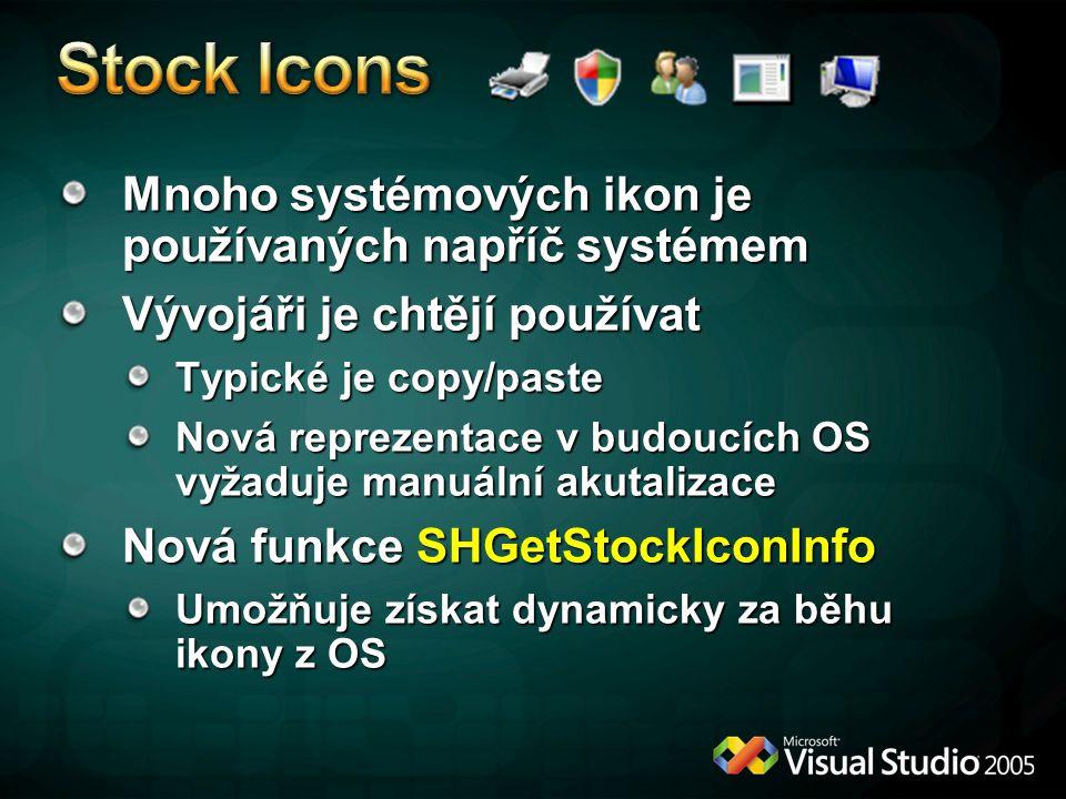 Mnoho systémových ikon je používaných napříč systémem Vývojáři je chtějí používat Typické je copy/paste Nová reprezentace v budoucích OS vyžaduje manuální akutalizace Nová funkce SHGetStockIconInfo Umožňuje získat dynamicky za běhu ikony z OS