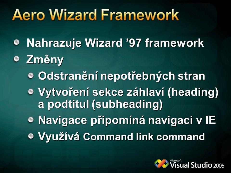 Nahrazuje Wizard '97 framework Změny Odstranění nepotřebných stran Vytvoření sekce záhlaví (heading) a podtitul (subheading) Navigace připomíná navigaci v IE Využívá Command link command