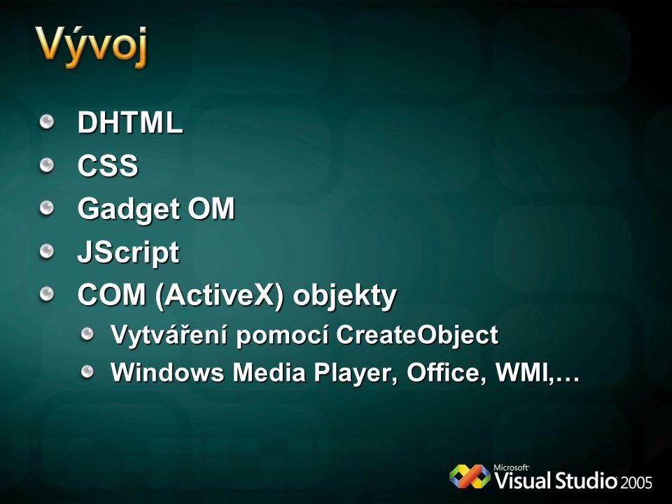 DHTMLCSS Gadget OM JScript COM (ActiveX) objekty Vytváření pomocí CreateObject Windows Media Player, Office, WMI,…