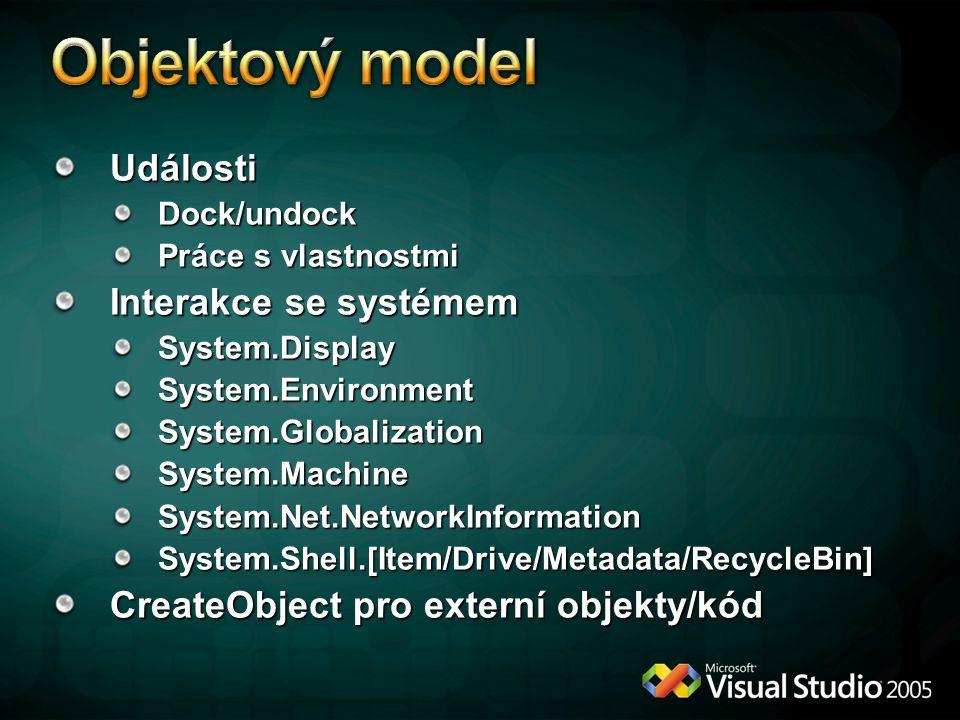 UdálostiDock/undock Práce s vlastnostmi Interakce se systémem System.DisplaySystem.EnvironmentSystem.GlobalizationSystem.MachineSystem.Net.NetworkInformationSystem.Shell.[Item/Drive/Metadata/RecycleBin] CreateObject pro externí objekty/kód