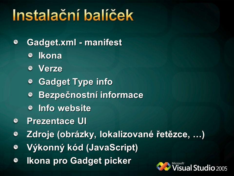 Gadget.xml - manifest IkonaVerze Gadget Type info Bezpečnostní informace Info website Prezentace UI Zdroje (obrázky, lokalizované řetězce, …) Výkonný kód (JavaScript) Ikona pro Gadget picker