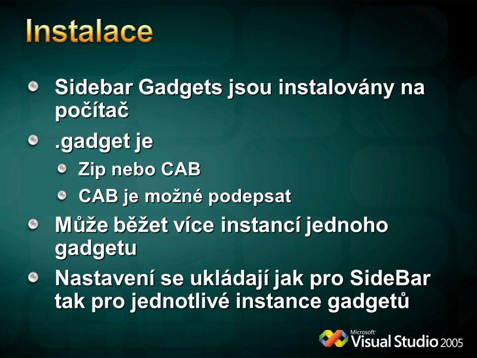 Sidebar Gadgets jsou instalovány na počítač.gadget je Zip nebo CAB CAB je možné podepsat Může běžet více instancí jednoho gadgetu Nastavení se ukládají jak pro SideBar tak pro jednotlivé instance gadgetů