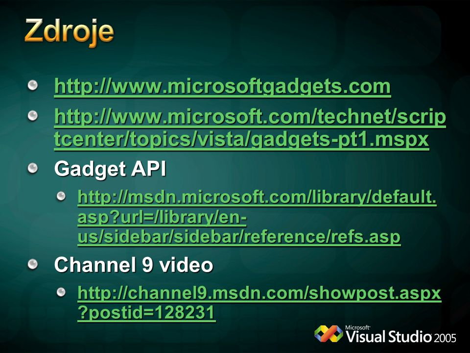 http://www.microsoftgadgets.com http://www.microsoftgadgets.com http://www.microsoft.com/technet/scrip tcenter/topics/vista/gadgets-pt1.mspx http://www.microsoft.com/technet/scrip tcenter/topics/vista/gadgets-pt1.mspx Gadget API http://msdn.microsoft.com/library/default.