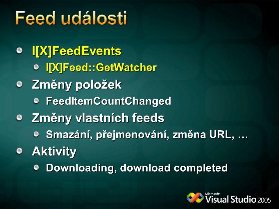 I[X]FeedEventsI[X]Feed::GetWatcher Změny položek FeedItemCountChanged Změny vlastních feeds Smazání, přejmenování, změna URL, … Aktivity Downloading, download completed