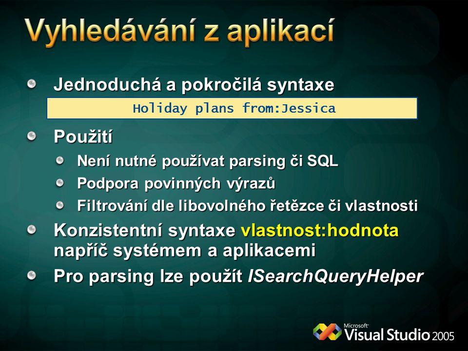 Jednoduchá a pokročilá syntaxe Použití Není nutné používat parsing či SQL Podpora povinných výrazů Filtrování dle libovolného řetězce či vlastnosti Konzistentní syntaxe vlastnost:hodnota napříč systémem a aplikacemi Pro parsing lze použít ISearchQueryHelper Holiday plans from:Jessica