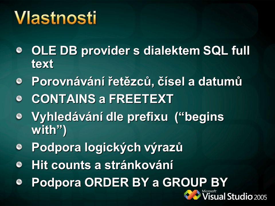 OLE DB provider s dialektem SQL full text Porovnávání řetězců, čísel a datumů CONTAINS a FREETEXT Vyhledávání dle prefixu ( begins with ) Podpora logických výrazů Hit counts a stránkování Podpora ORDER BY a GROUP BY