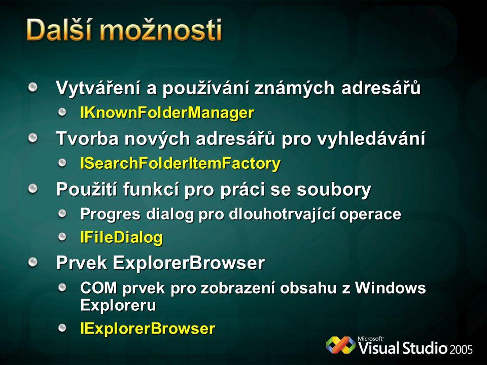 Vytváření a používání známých adresářů IKnownFolderManager Tvorba nových adresářů pro vyhledávání ISearchFolderItemFactory Použití funkcí pro práci se soubory Progres dialog pro dlouhotrvající operace IFileDialog Prvek ExplorerBrowser COM prvek pro zobrazení obsahu z Windows Exploreru IExplorerBrowser