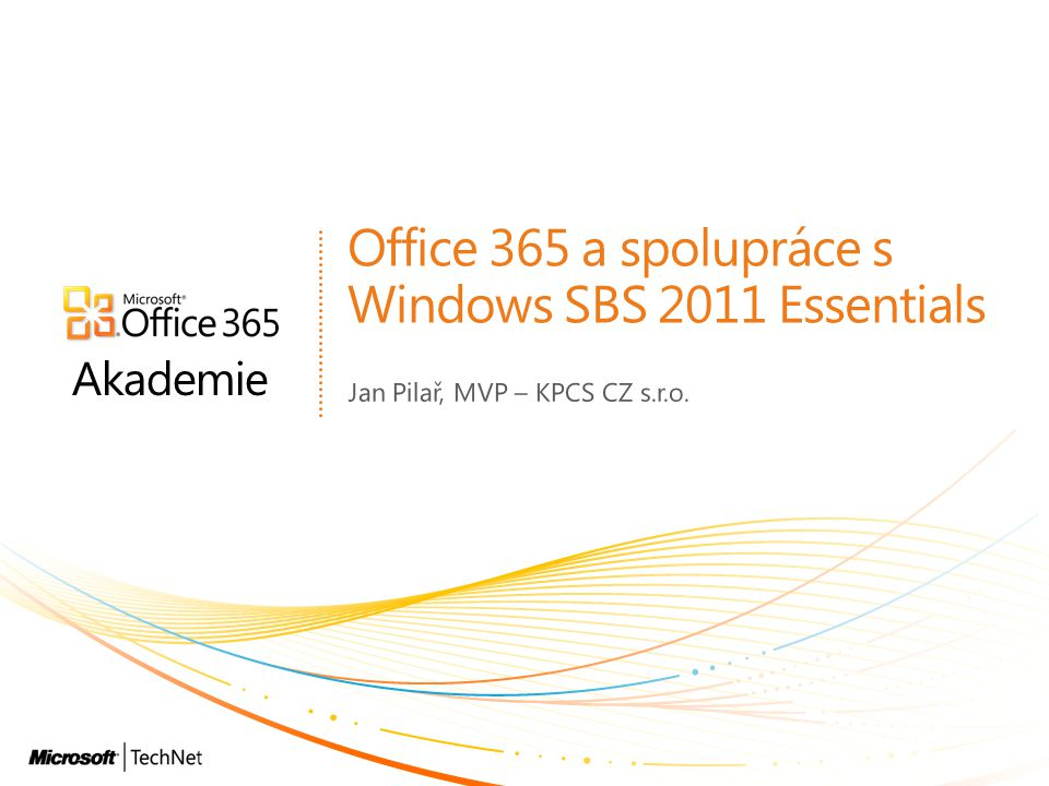 Akademie Office 365 a spolupráce s Windows SBS 2011 Essentials Jan Pilař, MVP – KPCS CZ s.r.o.