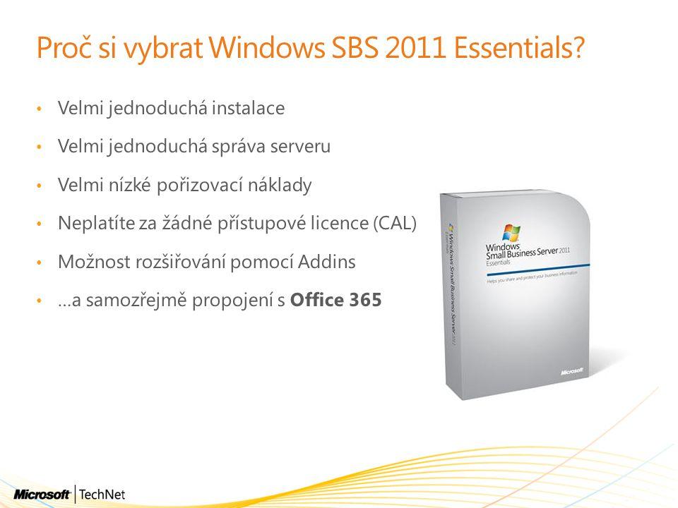 Proč si vybrat Windows SBS 2011 Essentials? Velmi jednoduchá instalace Velmi jednoduchá správa serveru Velmi nízké pořizovací náklady Neplatíte za žád
