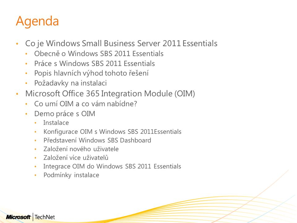 Agenda Co je Windows Small Business Server 2011 Essentials Obecně o Windows SBS 2011 Essentials Práce s Windows SBS 2011 Essentials Popis hlavních výh