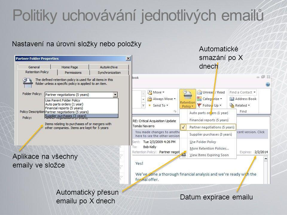 Politiky uchovávání jednotlivých emailů Automatické smazání po X dnech Datum expirace emailu Automatický přesun emailu po X dnech Aplikace na všechny emaily ve složce Nastavení na úrovni složky nebo položky