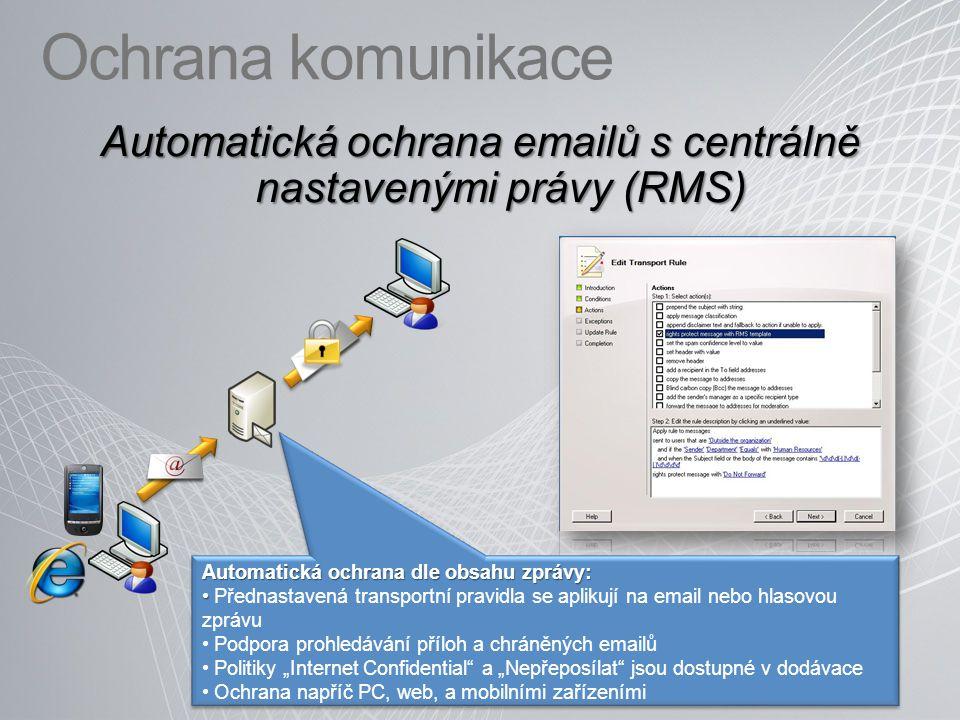 """Ochrana komunikace Automatická ochrana dle obsahu zprávy: Přednastavená transportní pravidla se aplikují na email nebo hlasovou zprávu Podpora prohledávání příloh a chráněných emailů Politiky """"Internet Confidential a """"Nepřeposílat jsou dostupné v dodávace Ochrana napříč PC, web, a mobilními zařízeními Automatická ochrana dle obsahu zprávy: Přednastavená transportní pravidla se aplikují na email nebo hlasovou zprávu Podpora prohledávání příloh a chráněných emailů Politiky """"Internet Confidential a """"Nepřeposílat jsou dostupné v dodávace Ochrana napříč PC, web, a mobilními zařízeními Automatická ochrana emailů s centrálně nastavenými právy (RMS)"""