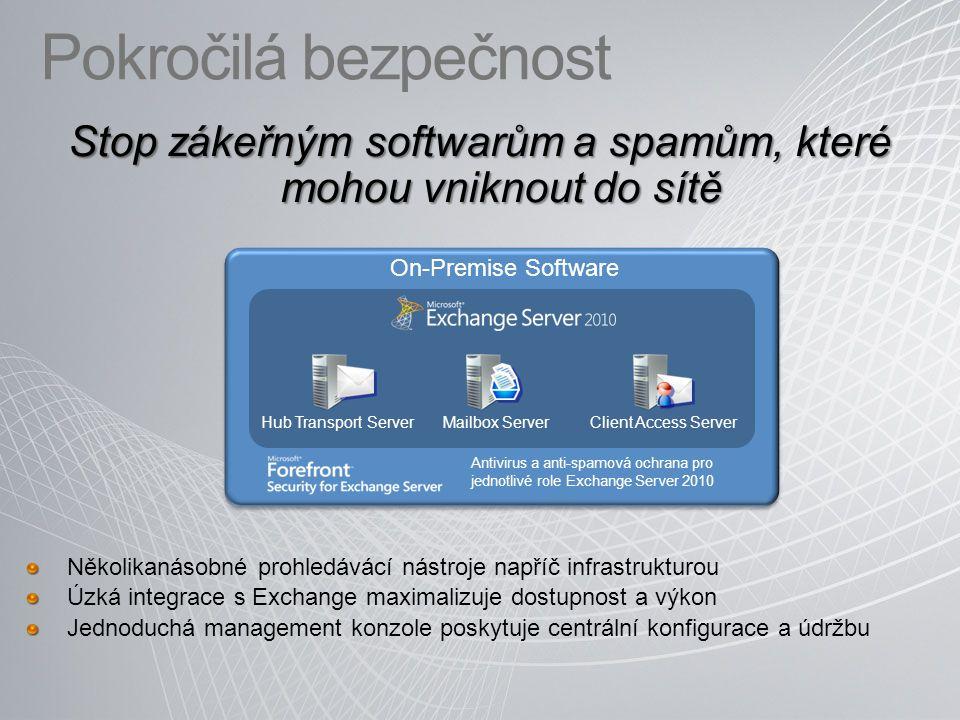 Pokročilá bezpečnost Antivirus a anti-spamová ochrana pro jednotlivé role Exchange Server 2010 On-Premise Software Hub Transport ServerMailbox ServerClient Access Server Stop zákeřným softwarům a spamům, které mohou vniknout do sítě Několikanásobné prohledávácí nástroje napříč infrastrukturou Úzká integrace s Exchange maximalizuje dostupnost a výkon Jednoduchá management konzole poskytuje centrální konfigurace a údržbu