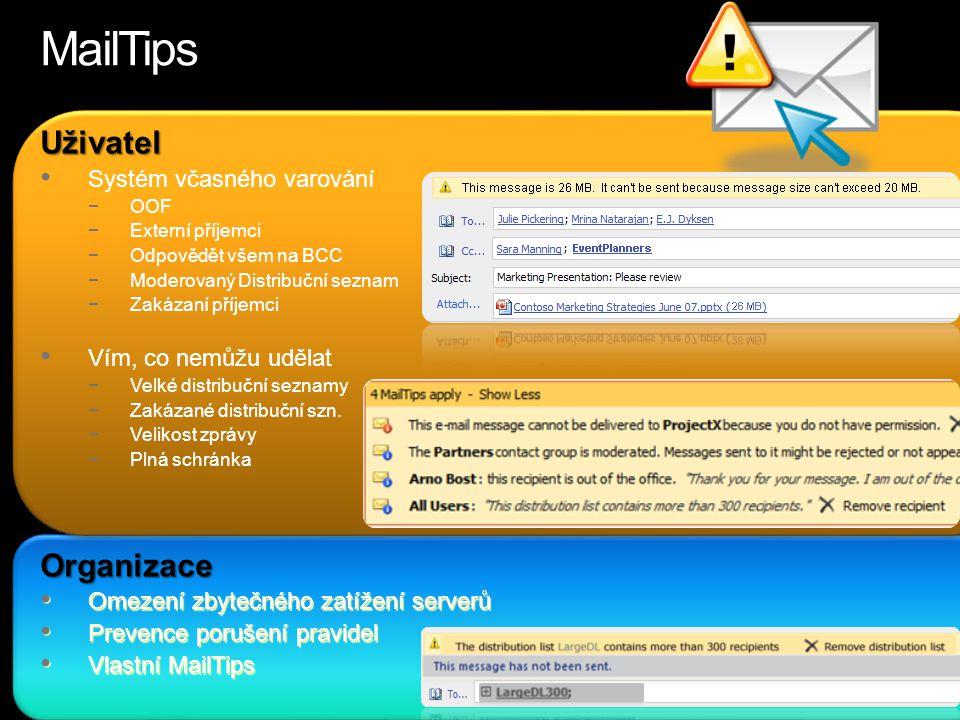 MailTips Uživatel Systém včasného varování −OOF −Externí příjemci −Odpovědět všem na BCC −Moderovaný Distribuční seznam −Zakázaní příjemci Vím, co nem