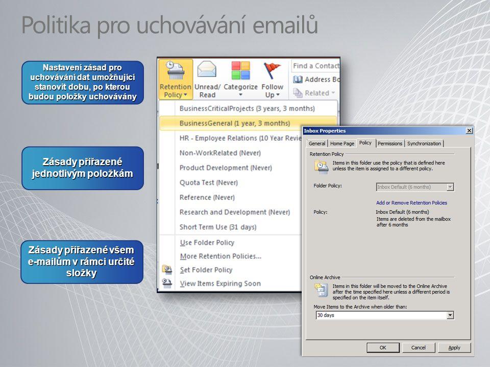 Politika pro uchovávání emailů Nastavení zásad pro uchovávání dat umožňující stanovit dobu, po kterou budou položky uchovávány Zásady přiřazené jednotlivým položkám Zásady přiřazené všem e-mailům v rámci určité složky
