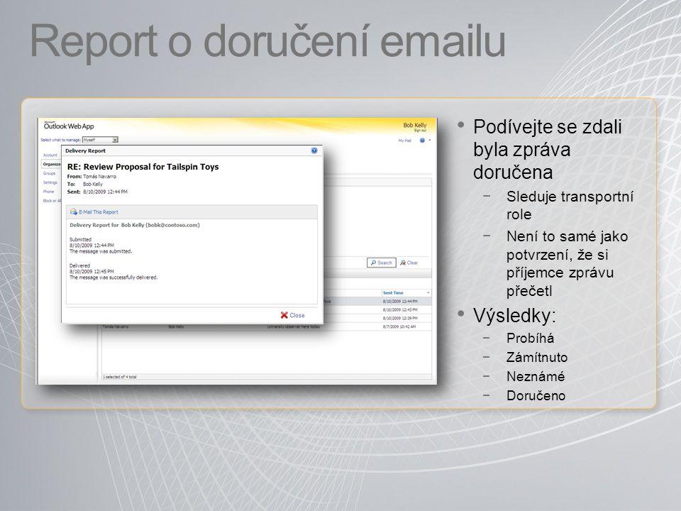 Report o doručení emailu Podívejte se zdali byla zpráva doručena −Sleduje transportní role −Není to samé jako potvrzení, že si příjemce zprávu přečetl Výsledky: −Probíhá −Zámítnuto −Neznámé −Doručeno