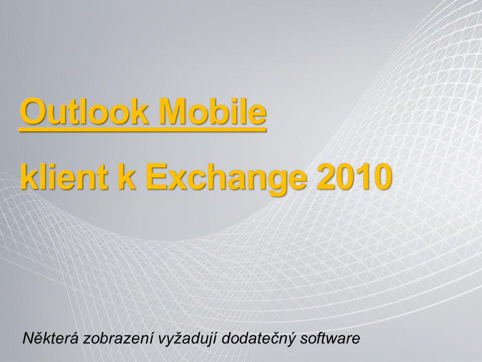 Outlook Mobile klient k Exchange 2010 Některá zobrazení vyžadují dodatečný software