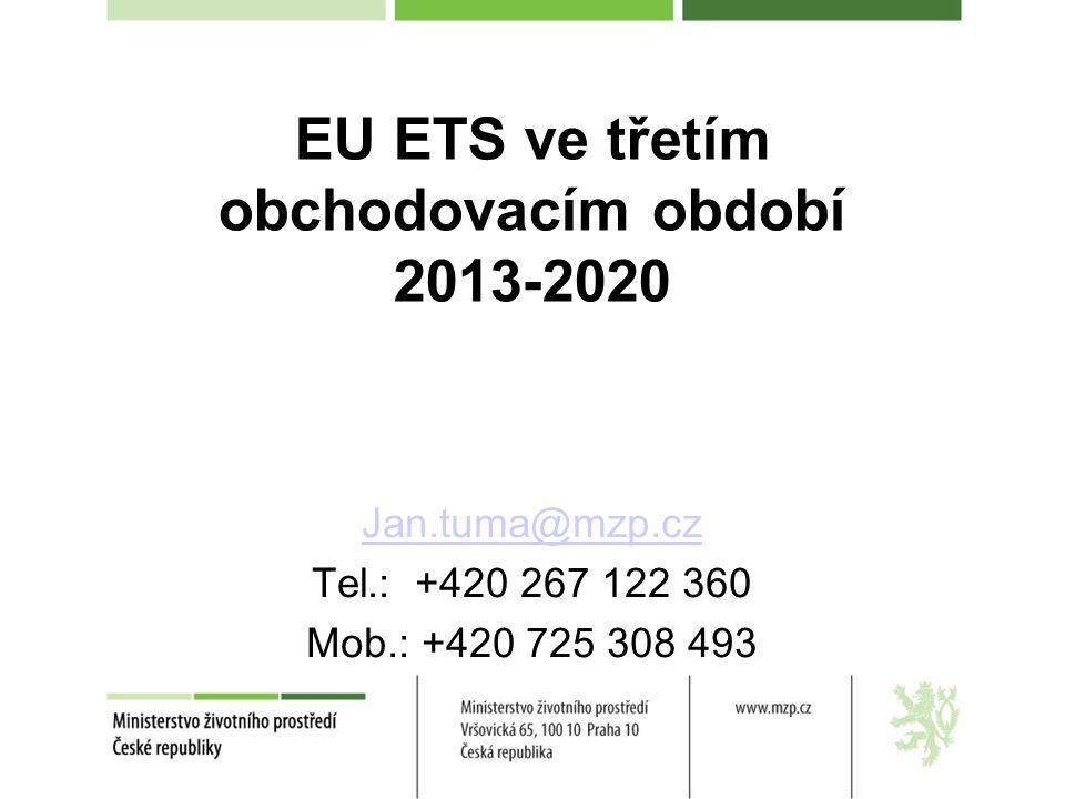 EU ETS ve třetím obchodovacím období 2013-2020 Jan.tuma@mzp.cz Tel.: +420 267 122 360 Mob.: +420 725 308 493
