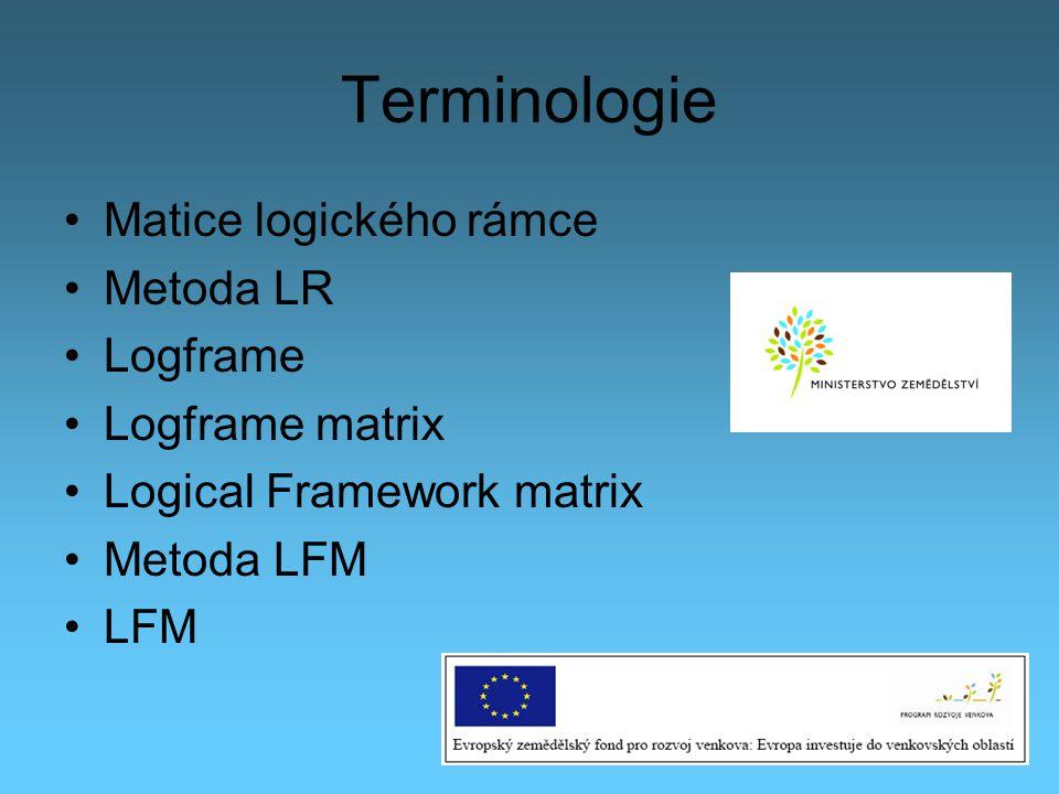 Terminologie Matice logického rámce Metoda LR Logframe Logframe matrix Logical Framework matrix Metoda LFM LFM 3