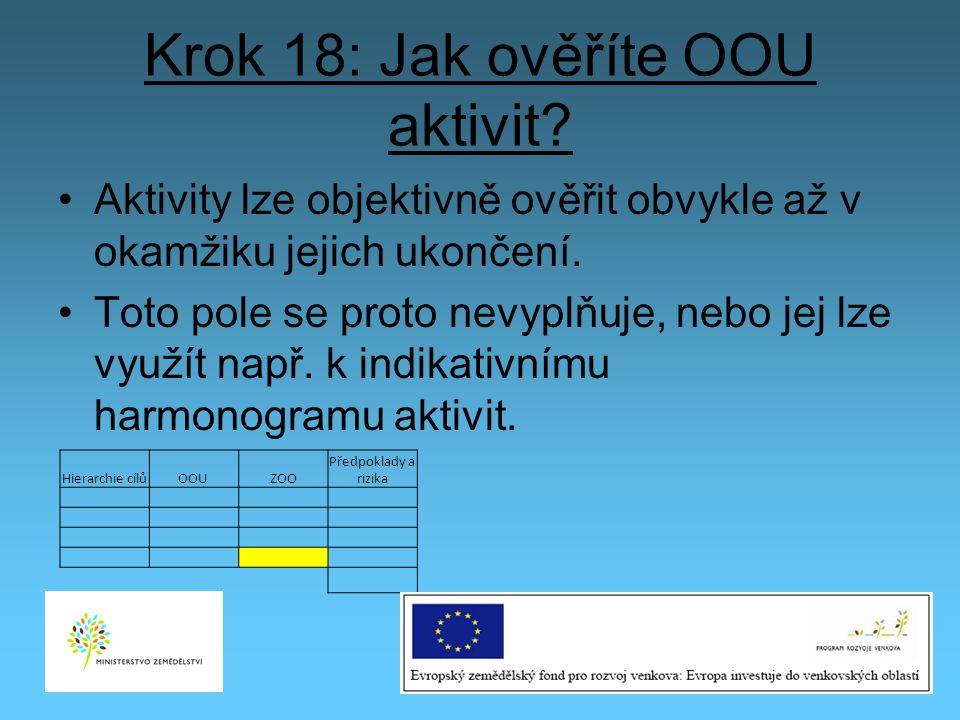 Krok 18: Jak ověříte OOU aktivit? Aktivity lze objektivně ověřit obvykle až v okamžiku jejich ukončení. Toto pole se proto nevyplňuje, nebo jej lze vy