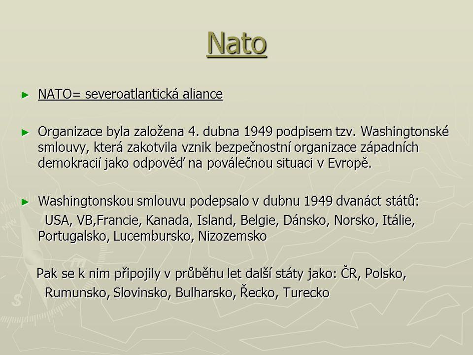 Nato ► NATO= severoatlantická aliance ► Organizace byla založena 4. dubna 1949 podpisem tzv. Washingtonské smlouvy, která zakotvila vznik bezpečnostní