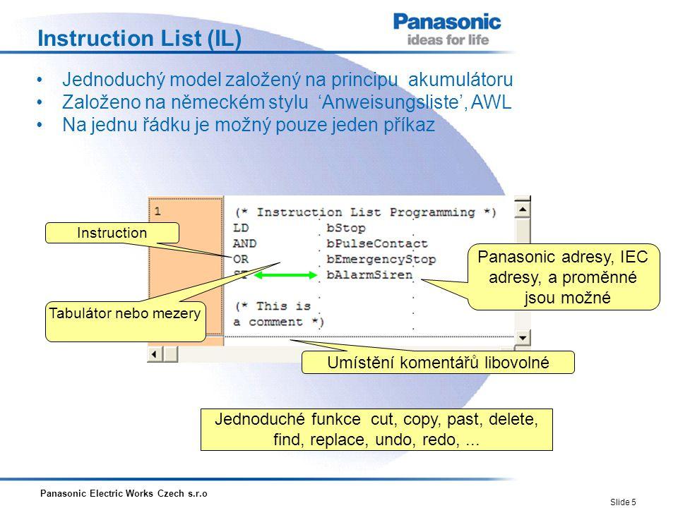 Panasonic Electric Works Czech s.r.o Slide 5 Instruction List (IL) Jednoduchý model založený na principu akumulátoru Založeno na německém stylu 'Anwei