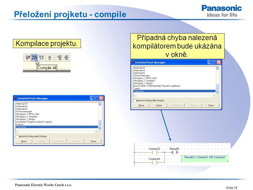 Panasonic Electric Works Czech s.r.o. Slide 16 Přeložení projketu - compile Kompilace projektu. Případná chyba nalezená kompilátorem bude ukázána v ok