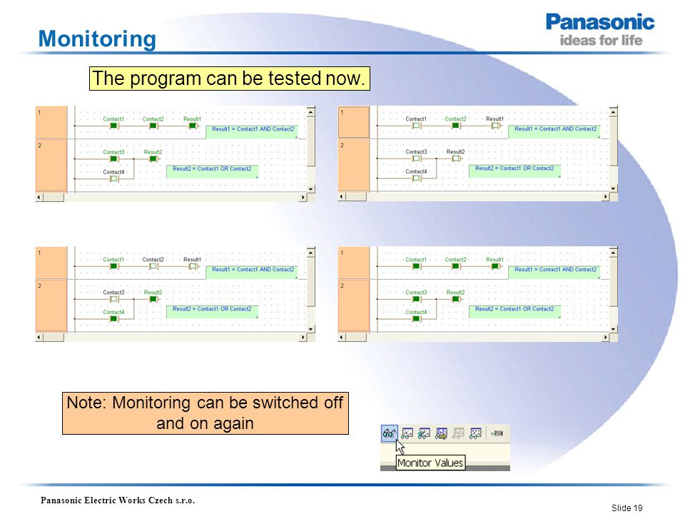 Panasonic Electric Works Czech s.r.o. Slide 19 Monitoring The program can be tested now.