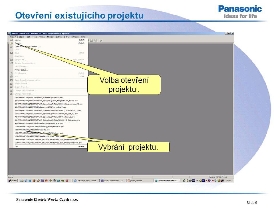 Panasonic Electric Works Czech s.r.o. Slide 6 Otevření existujícího projektu Vybrání projektu. Volba otevření projektu.