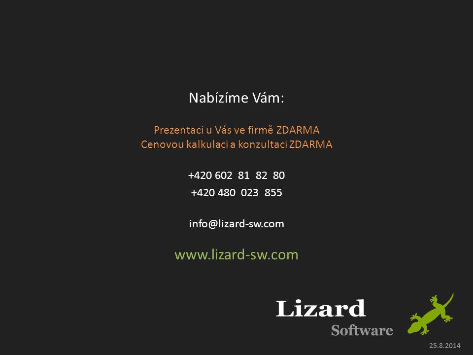Nabízíme Vám: Prezentaci u Vás ve firmě ZDARMA Cenovou kalkulaci a konzultaci ZDARMA +420 602 81 82 80 +420 480 023 855 info@lizard-sw.com www.lizard-sw.com 25.8.2014