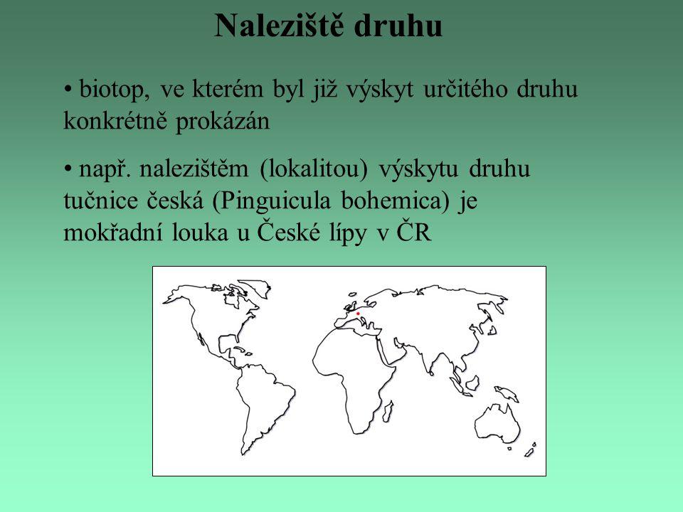 Naleziště druhu biotop, ve kterém byl již výskyt určitého druhu konkrétně prokázán např. nalezištěm (lokalitou) výskytu druhu tučnice česká (Pinguicul