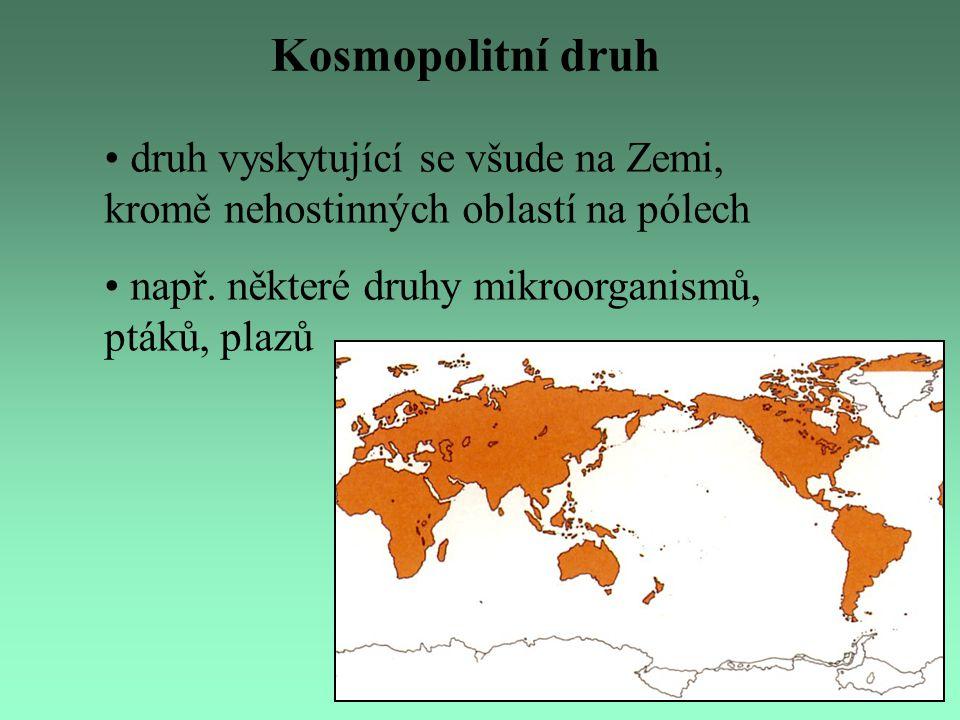 Kosmopolitní druh druh vyskytující se všude na Zemi, kromě nehostinných oblastí na pólech např. některé druhy mikroorganismů, ptáků, plazů