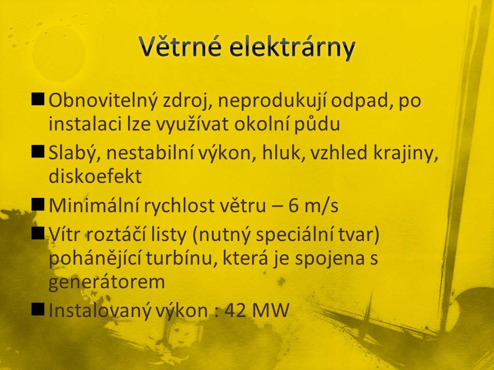Obnovitelný zdroj, neprodukují odpad, po instalaci lze využívat okolní půdu Slabý, nestabilní výkon, hluk, vzhled krajiny, diskoefekt Minimální rychlost větru – 6 m/s Vítr roztáčí listy (nutný speciální tvar) pohánějící turbínu, která je spojena s generátorem Instalovaný výkon : 42 MW