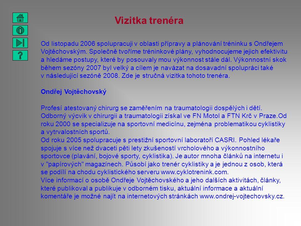 Vizitka trenéra Od listopadu 2006 spolupracuji v oblasti přípravy a plánování tréninku s Ondřejem Vojtěchovským. Společně tvoříme tréninkové plány, vy