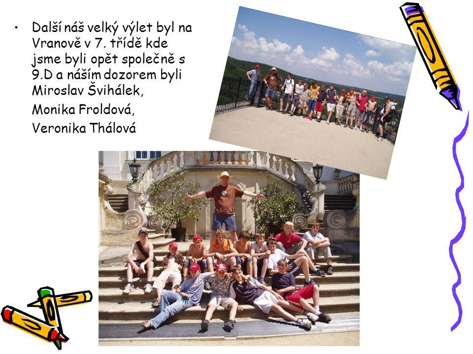 Další náš velký výlet byl na Vranově v 7. třídě kde jsme byli opět společně s 9.D a náším dozorem byli Miroslav Švihálek, Monika Froldová, Veronika Th