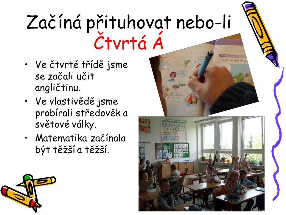 Začíná přituhovat nebo-li Čtvrtá Á Ve čtvrté třídě jsme se začali učit angličtinu. Ve vlastivědě jsme probírali středověk a světové války. Matematika