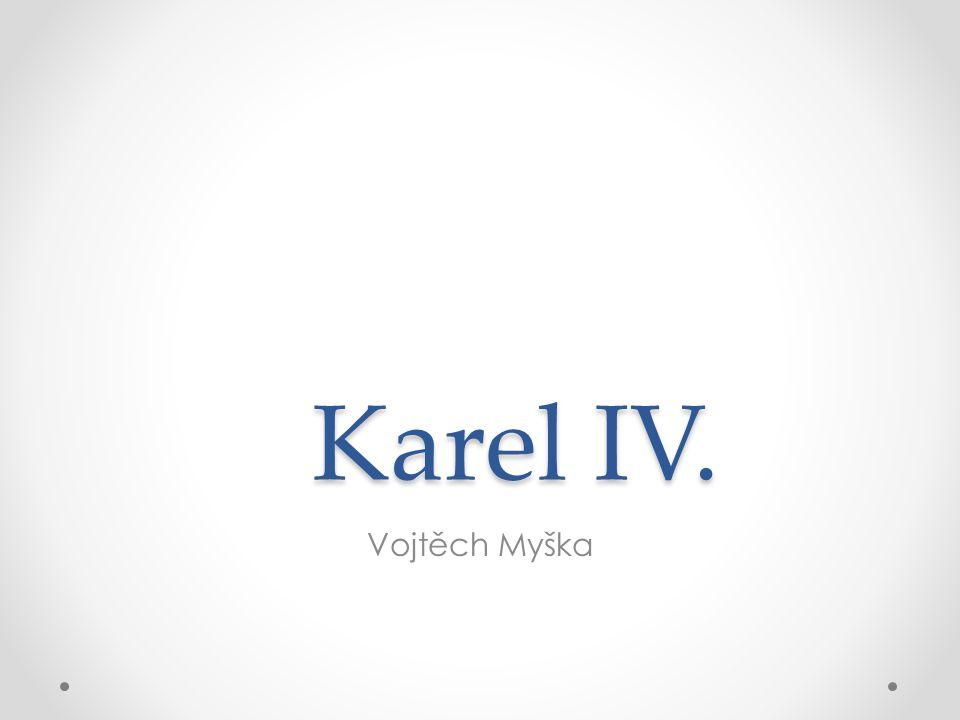 Karel IV. Karel IV. Vojtěch Myška