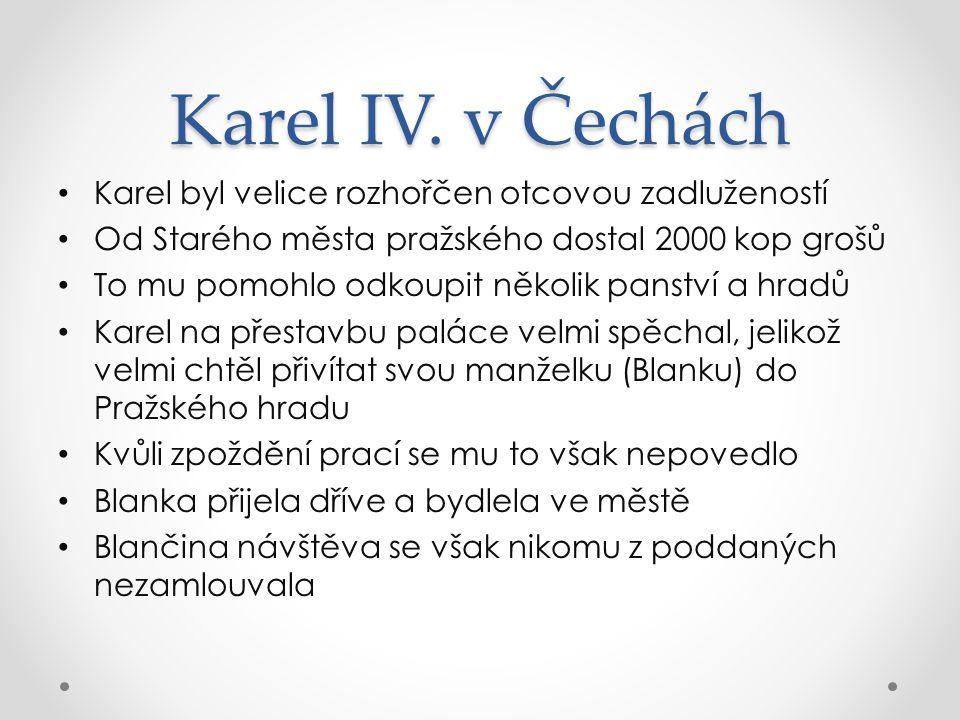 Karel IV. v Čechách Karel byl velice rozhořčen otcovou zadlužeností Od Starého města pražského dostal 2000 kop grošů To mu pomohlo odkoupit několik pa