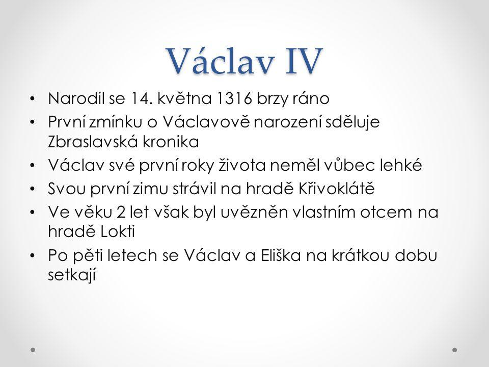 Václav IV Narodil se 14. května 1316 brzy ráno První zmínku o Václavově narození sděluje Zbraslavská kronika Václav své první roky života neměl vůbec