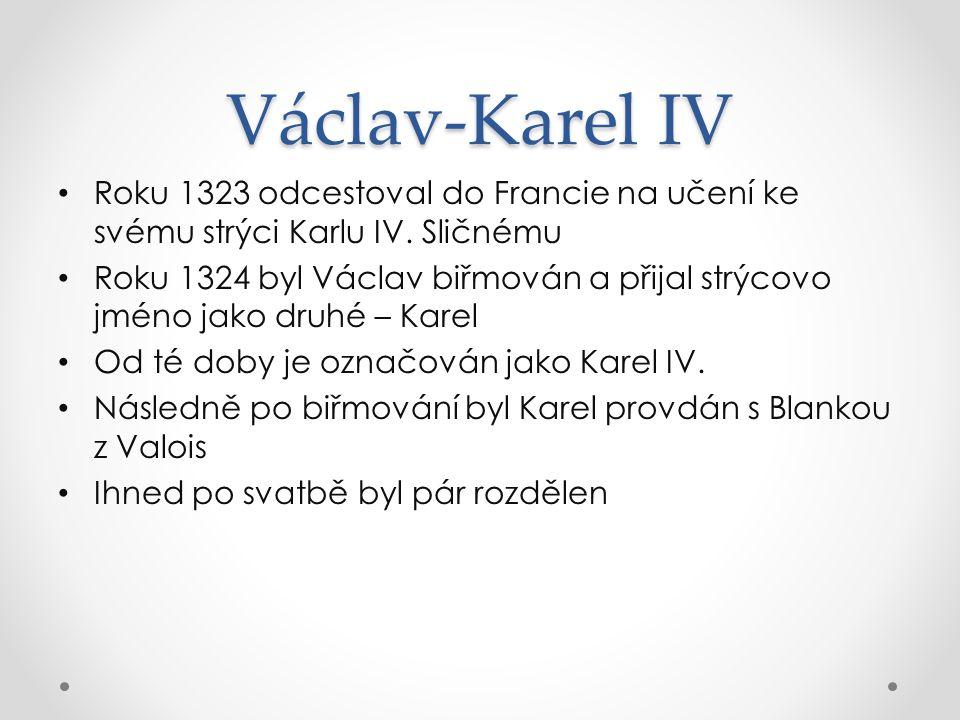 Václav-Karel IV Roku 1323 odcestoval do Francie na učení ke svému strýci Karlu IV. Sličnému Roku 1324 byl Václav biřmován a přijal strýcovo jméno jako