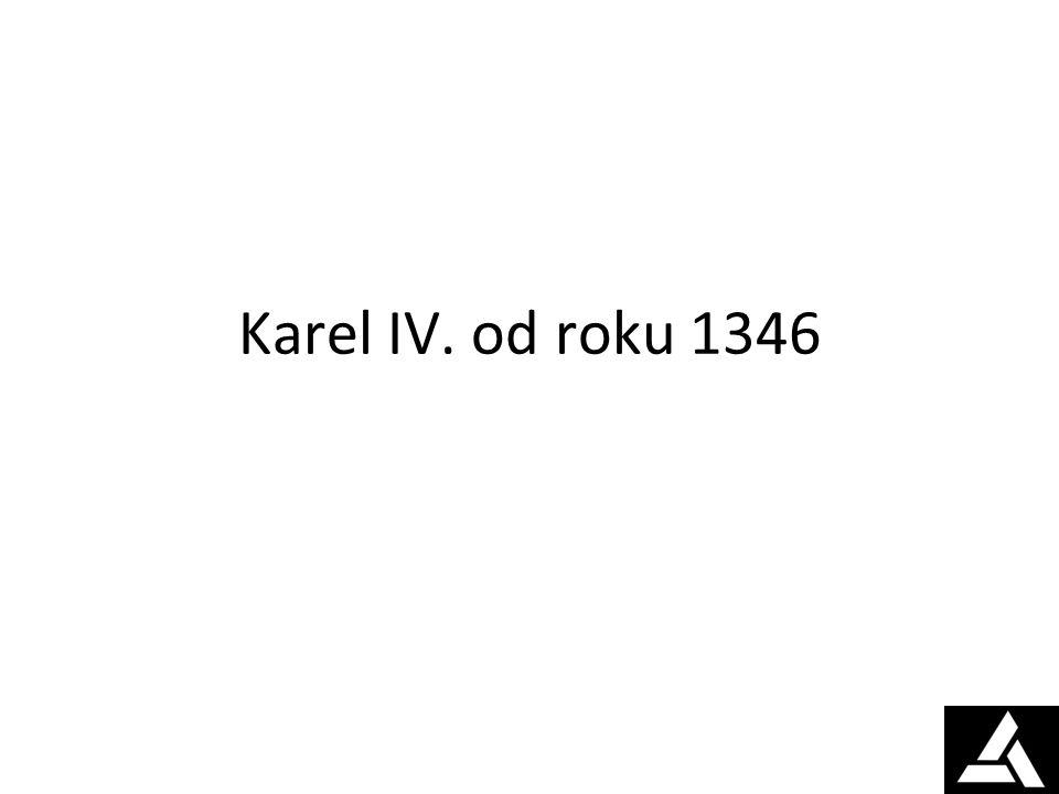 Volba římským králem 11.července 1346 7 kurfiřtů Papež Kliment VI.