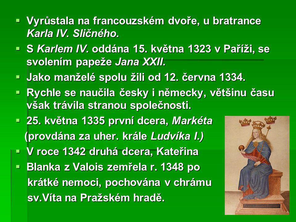 Vyrůstala na francouzském dvoře, u bratrance Karla IV. Sličného.  S Karlem IV. oddána 15. května 1323 v Paříži, se svolením papeže Jana XXII.  Jak