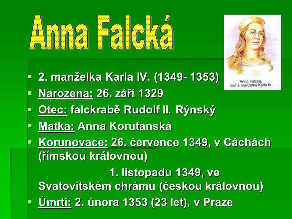  2. manželka Karla IV. (1349- 1353)  Narozena: 26. září 1329  Otec: falckrabě Rudolf II. Rýnský  Matka: Anna Korutanská  Korunovace: 26. července