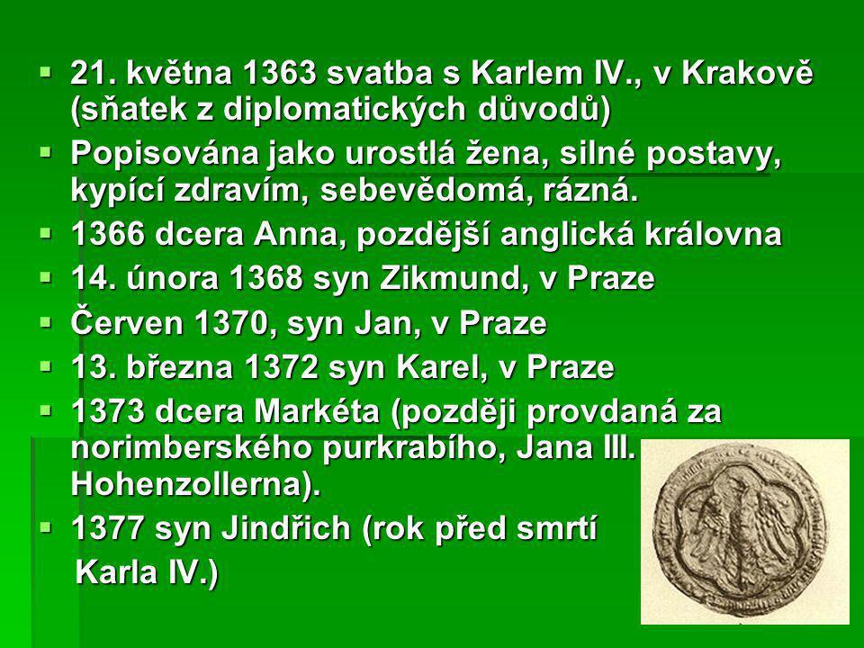  21. května 1363 svatba s Karlem IV., v Krakově (sňatek z diplomatických důvodů)  Popisována jako urostlá žena, silné postavy, kypící zdravím, sebev
